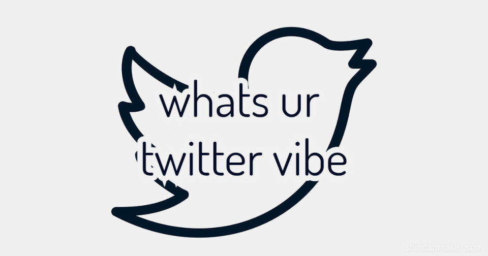 whats ur twitter vibe