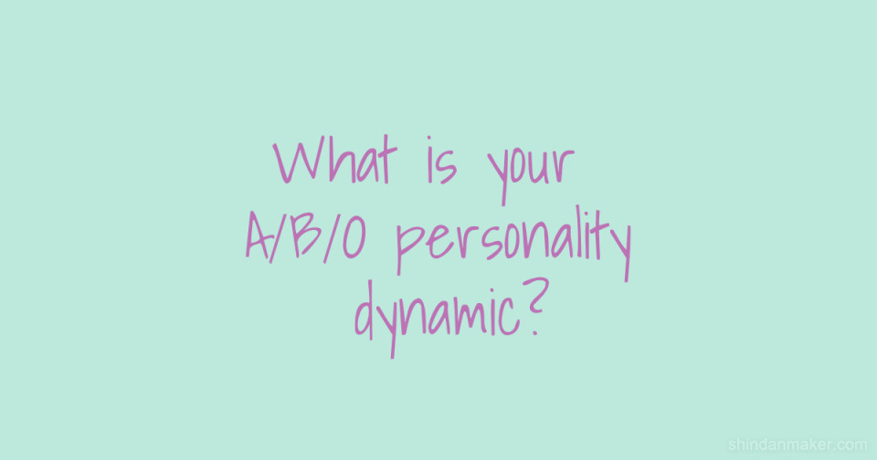 What is your A/B/O personality dynamic?
